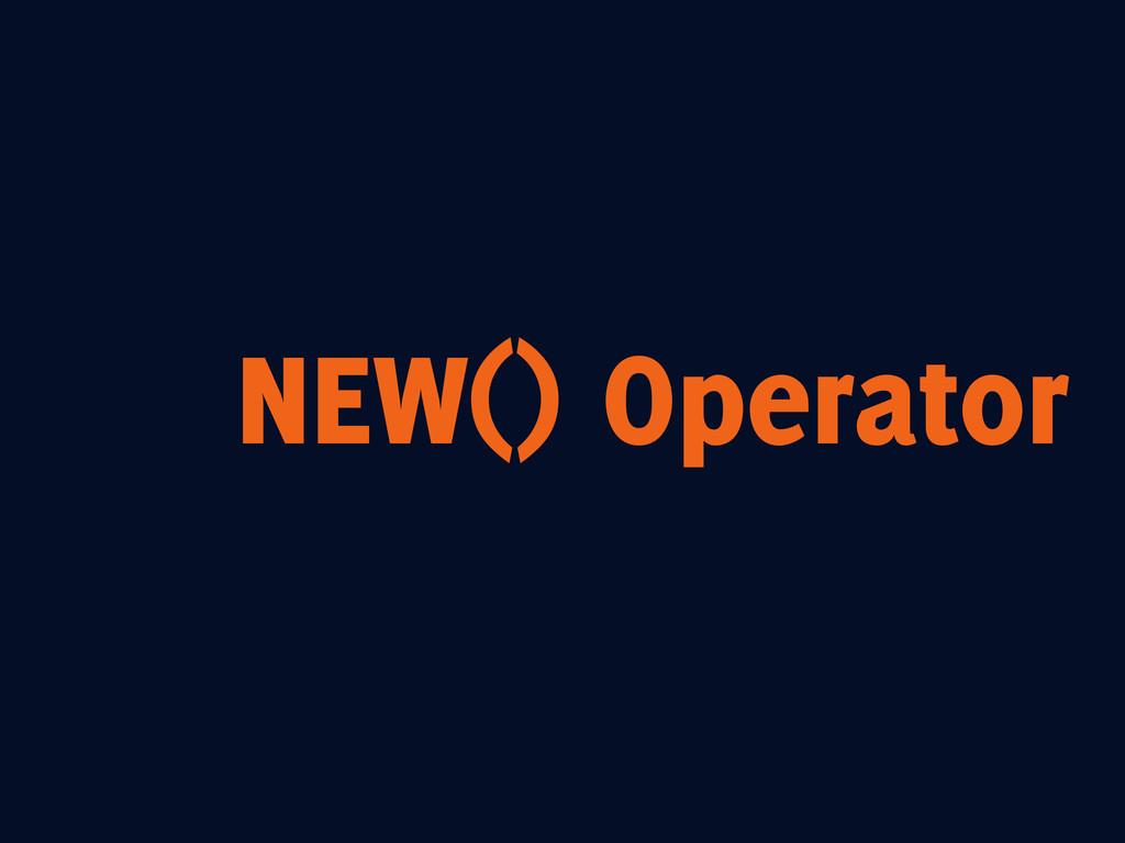 NEW() Operator