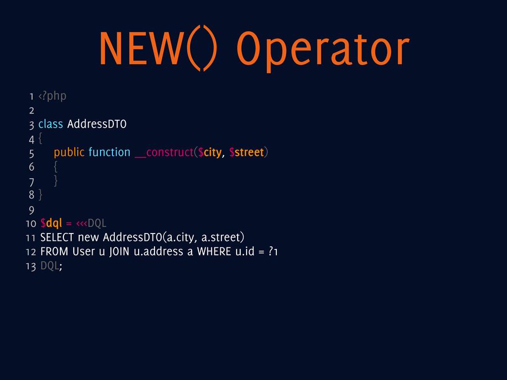 NEW() Operator 1 <?php 2 3 class AddressDTO 4 {...