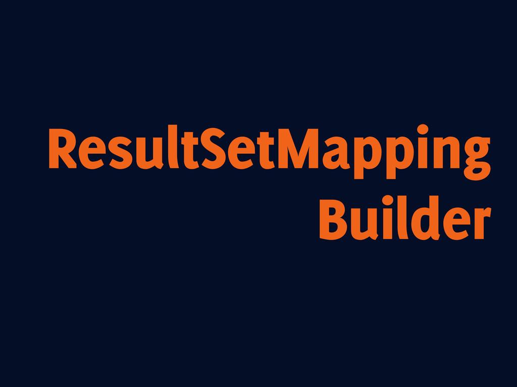 ResultSetMapping Builder