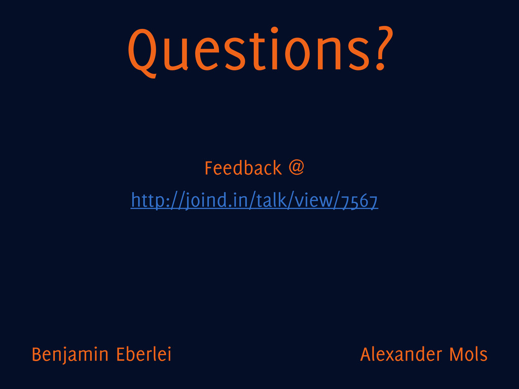 Questions? Feedback @ http://joind.in/talk/view...