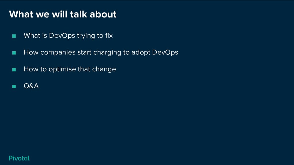 What we will talk about ■ What is DevOps trying...
