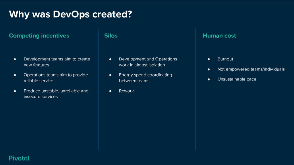 Why was DevOps created? Competing incentives ● ...