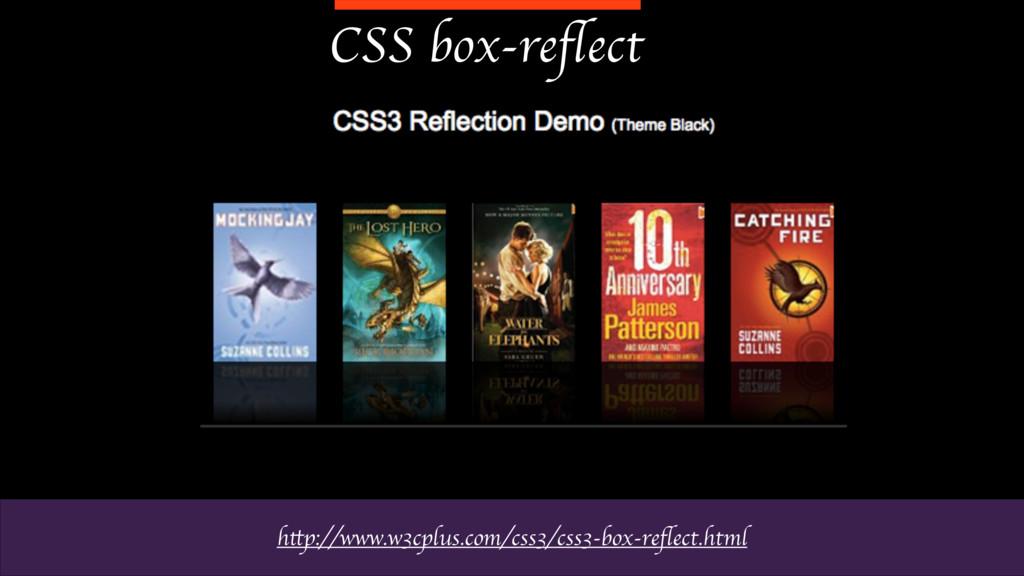 CSS box-reflect http://www.w3cplus.com/css3/css3...