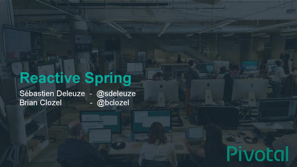 Reactive Spring Sébastien Deleuze - @sdeleuze B...