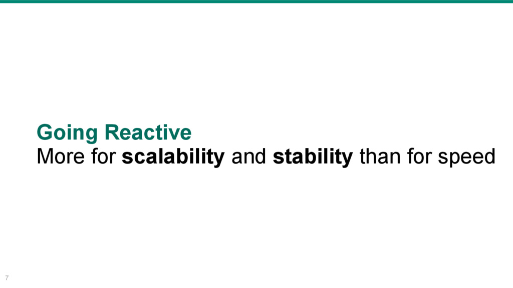7 Going Reactive More for scalability and stabi...