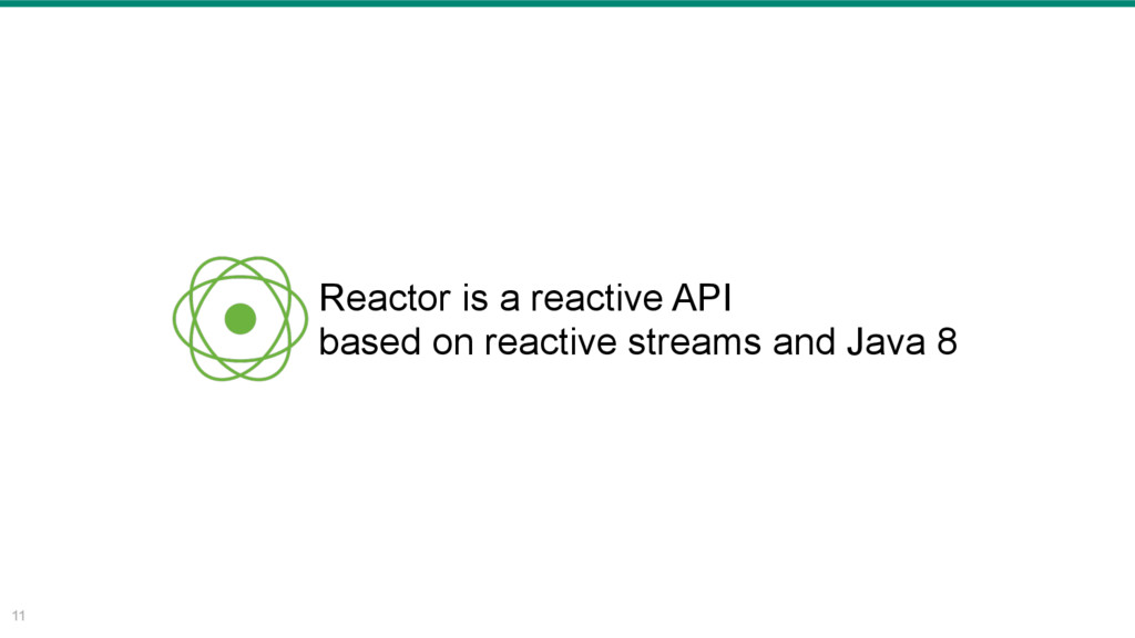 11 Reactor is a reactive API based on reactive ...