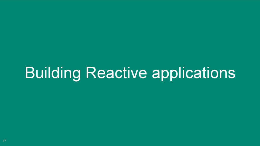17 Building Reactive applications