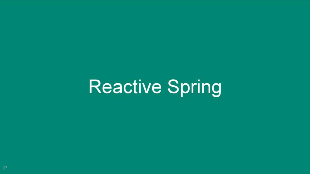 27 Reactive Spring