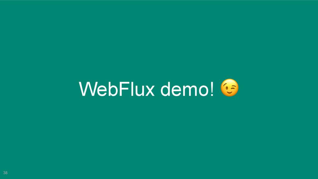 38 WebFlux demo!