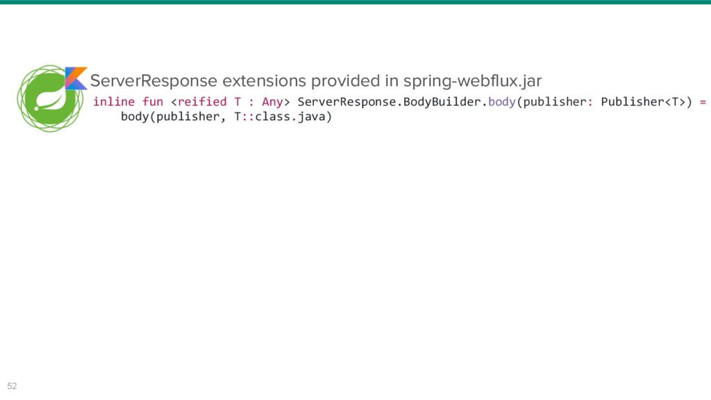 52 inline fun <reified T : Any> ServerResponse....
