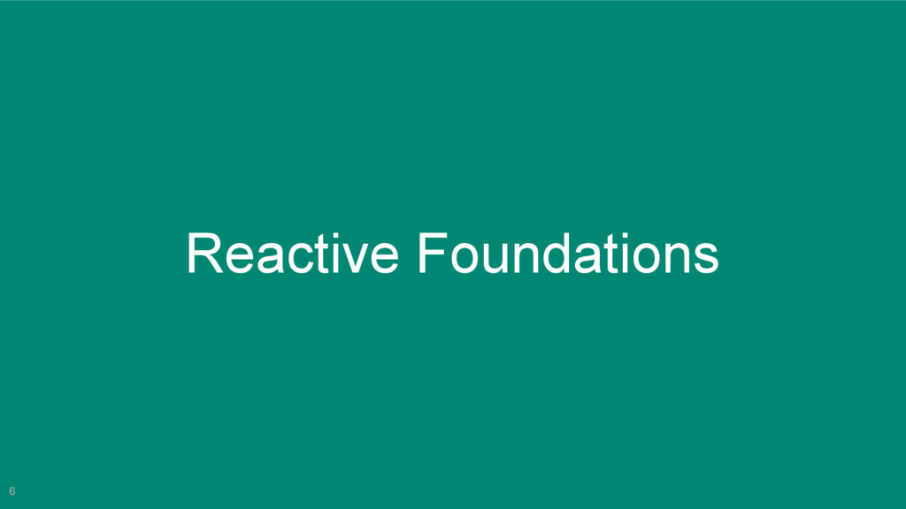 6 Reactive Foundations