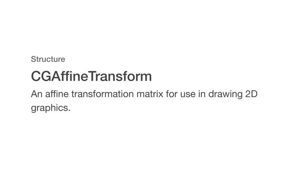 CGAffineTransform Structure An affine transformati...