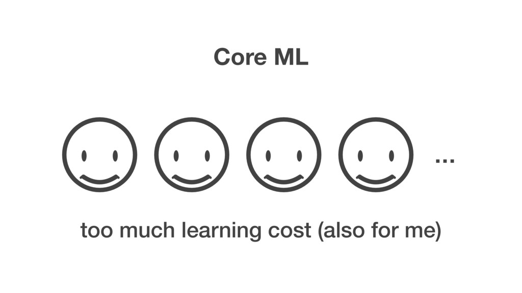 Core ML too much learning cost (also for me) …
