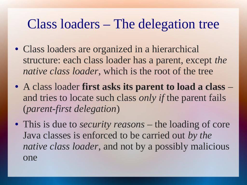 Class loaders – The delegation tree ● Class loa...
