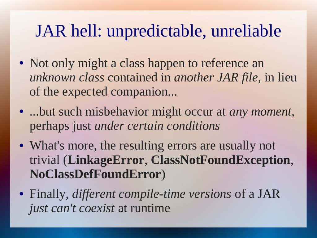 JAR hell: unpredictable, unreliable ● Not only ...