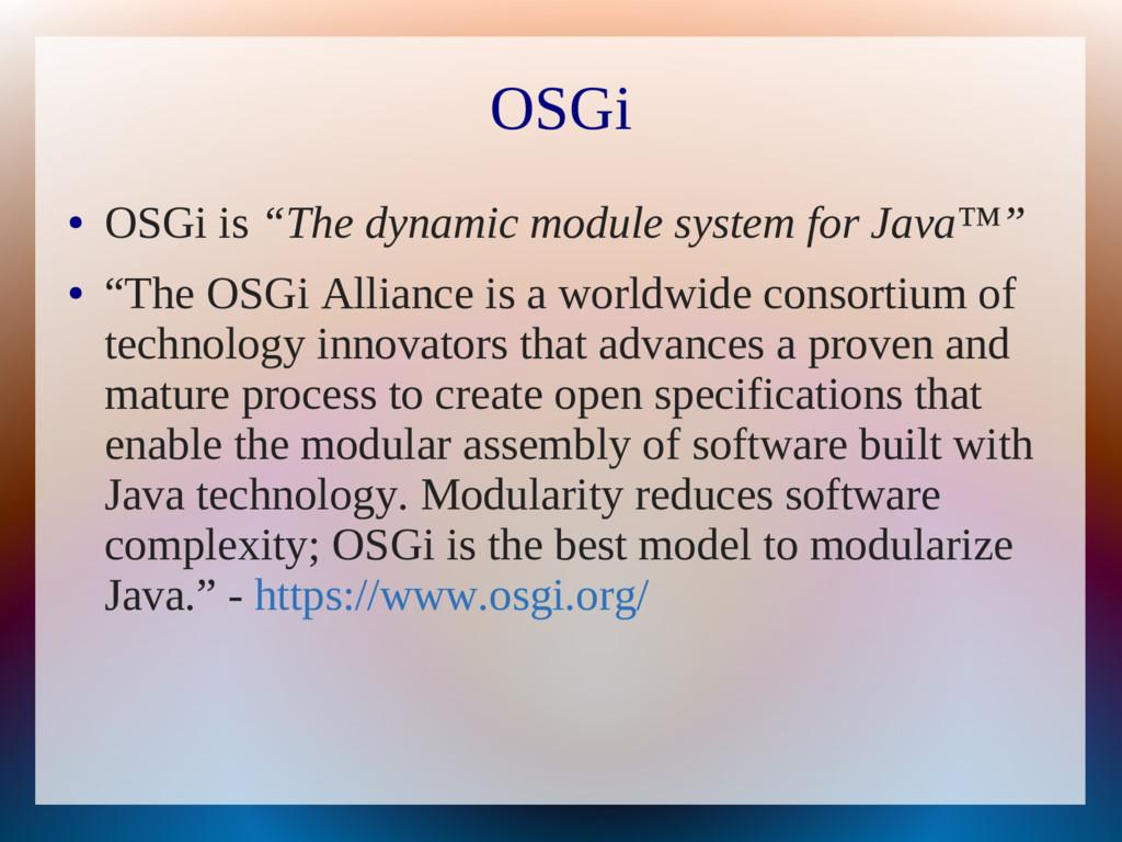 """OSGi ● OSGi is """"The dynamic module system for J..."""