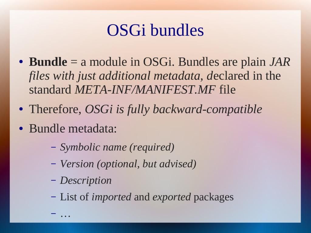 OSGi bundles ● Bundle = a module in OSGi. Bundl...
