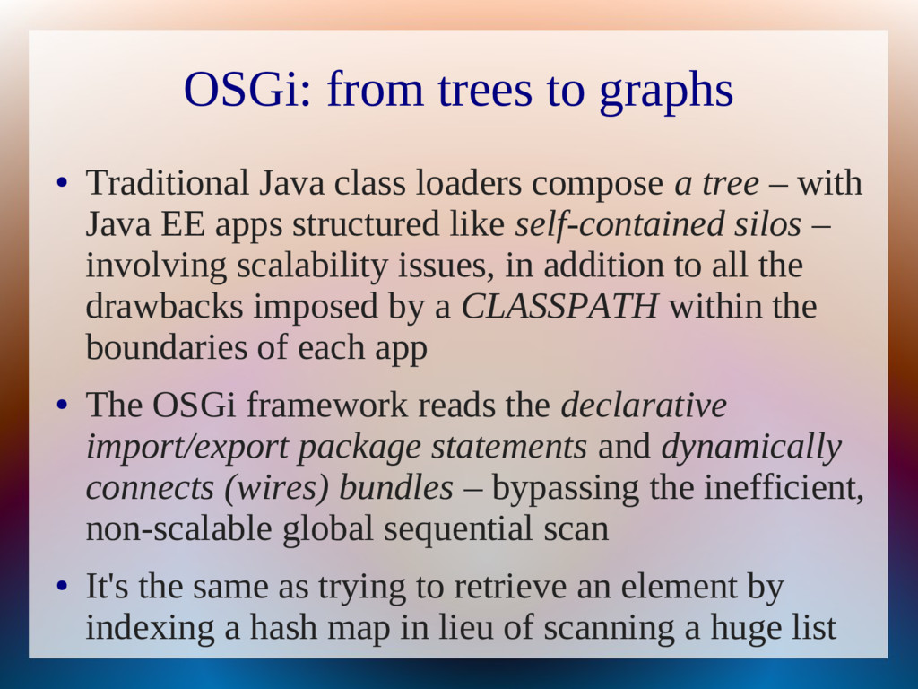 OSGi: from trees to graphs ● Traditional Java c...