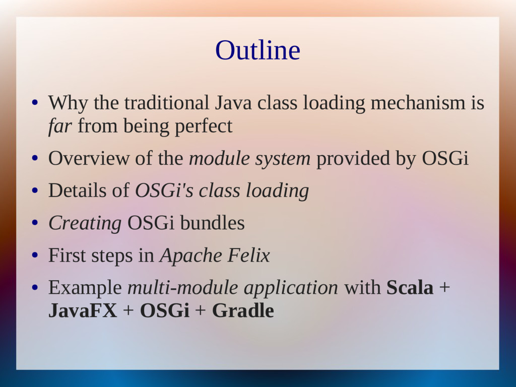 Outline ● Why the traditional Java class loadin...