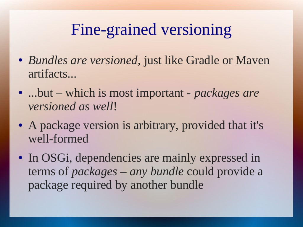 Fine-grained versioning ● Bundles are versioned...
