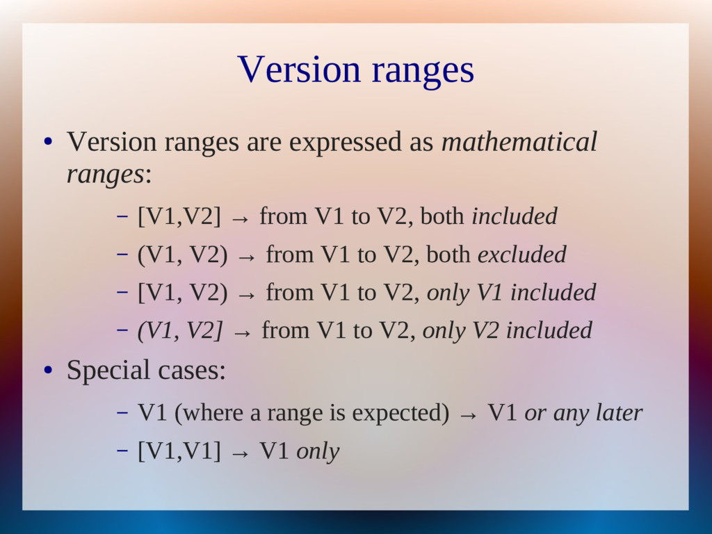 Version ranges ● Version ranges are expressed a...