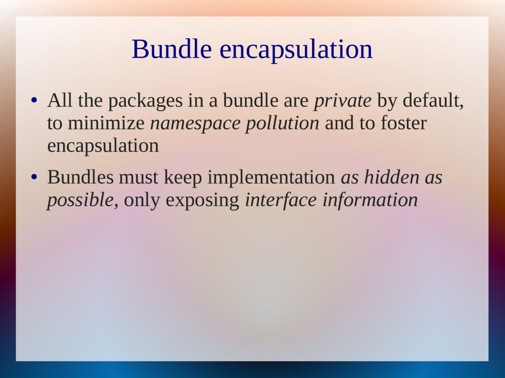 Bundle encapsulation ● All the packages in a bu...