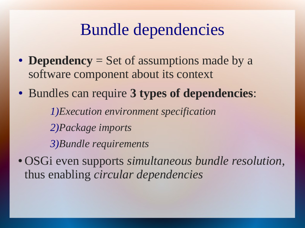 Bundle dependencies ● Dependency = Set of assum...