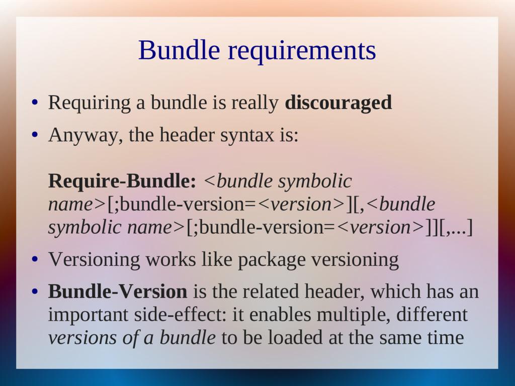 Bundle requirements ● Requiring a bundle is rea...