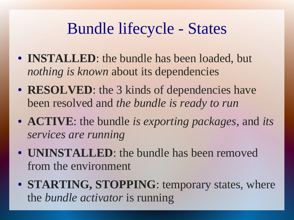 Bundle lifecycle - States ● INSTALLED: the bund...