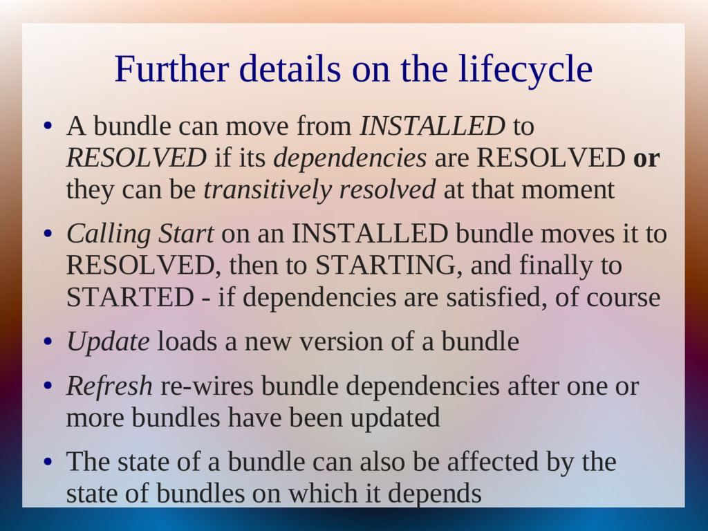 Further details on the lifecycle ● A bundle can...