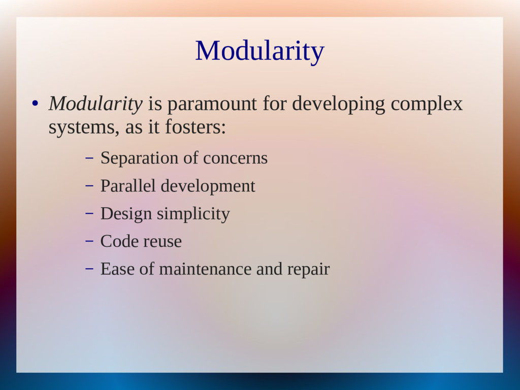 Modularity ● Modularity is paramount for develo...