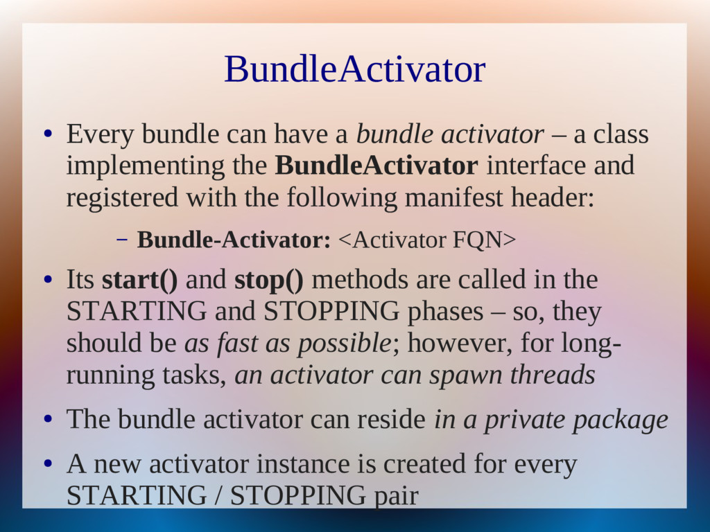 BundleActivator ● Every bundle can have a bundl...
