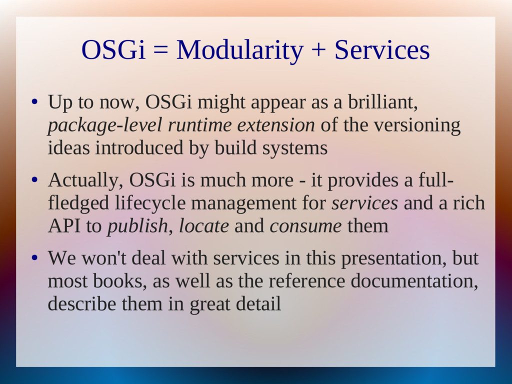 OSGi = Modularity + Services ● Up to now, OSGi ...