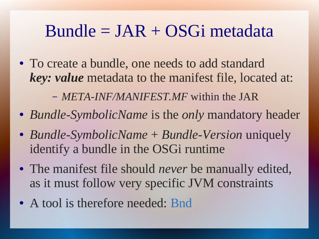 Bundle = JAR + OSGi metadata ● To create a bund...