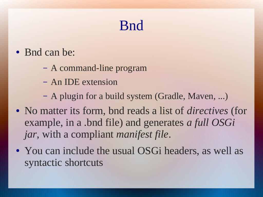 Bnd ● Bnd can be: – A command-line program – An...