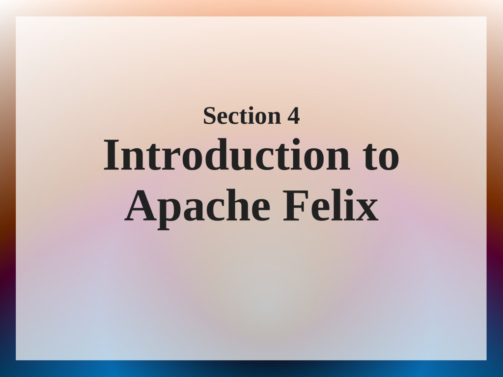 Section 4 Introduction to Apache Felix