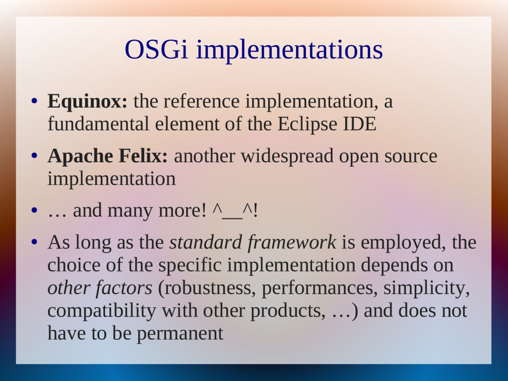 OSGi implementations ● Equinox: the reference i...