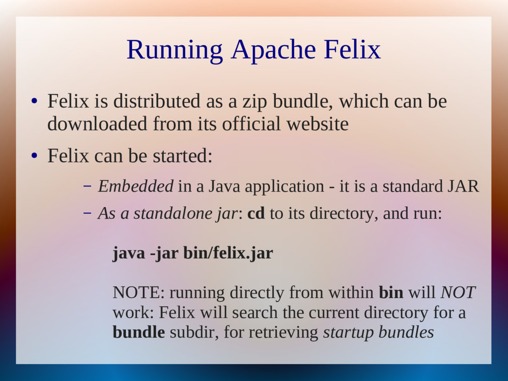 Running Apache Felix ● Felix is distributed as ...