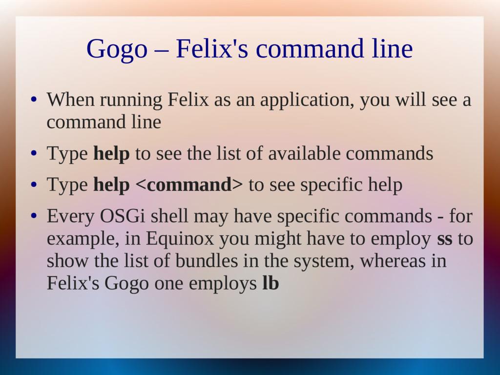Gogo – Felix's command line ● When running Feli...