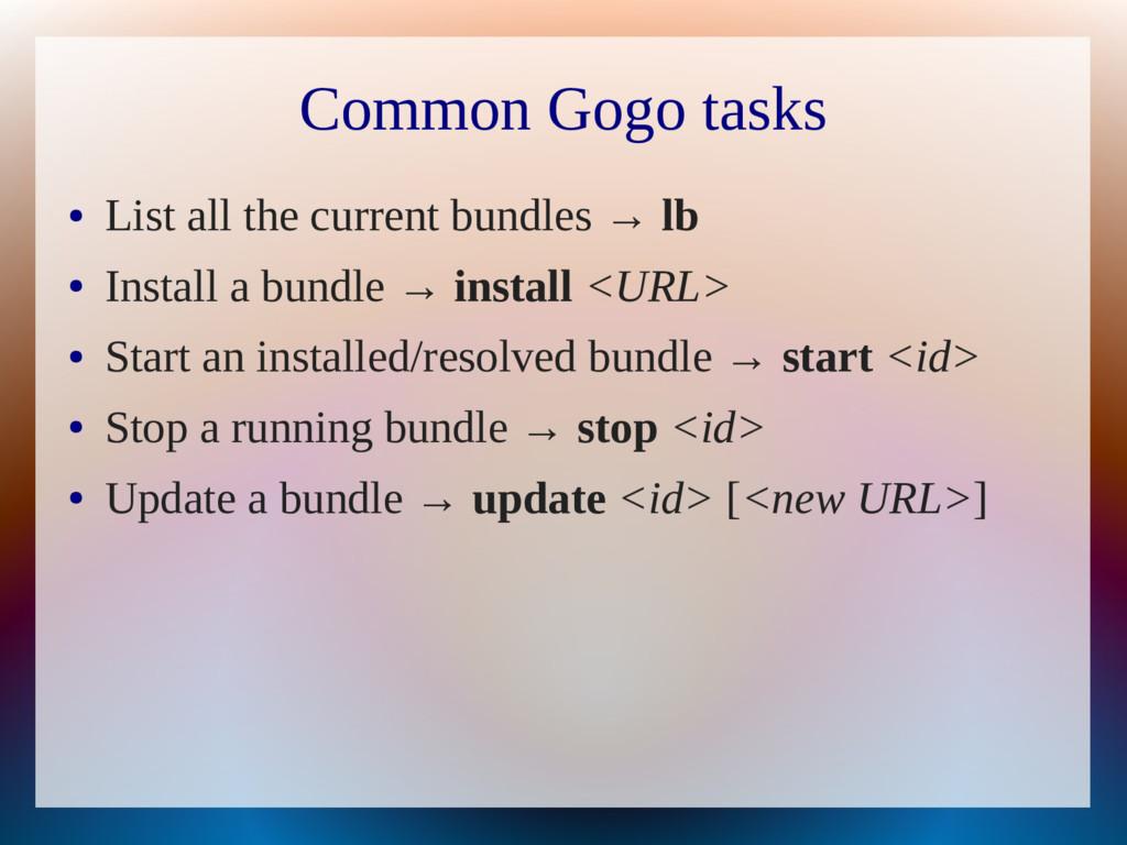 Common Gogo tasks ● List all the current bundle...