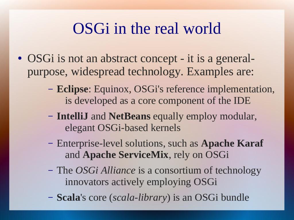 OSGi in the real world ● OSGi is not an abstrac...