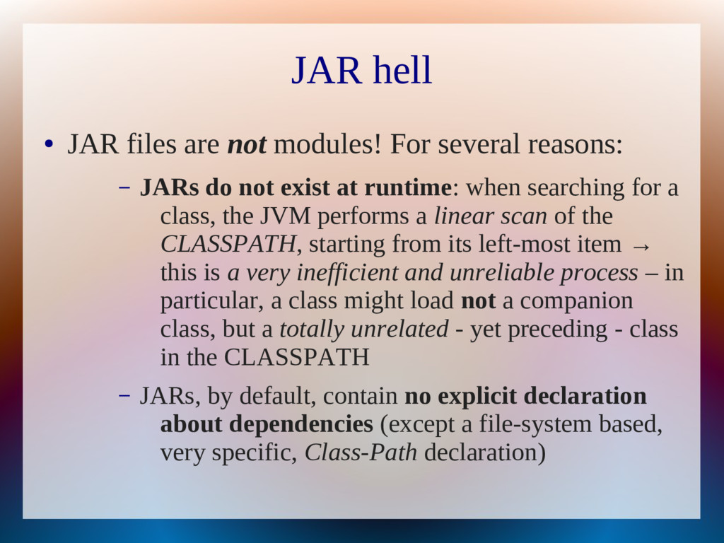 JAR hell ● JAR files are not modules! For sever...
