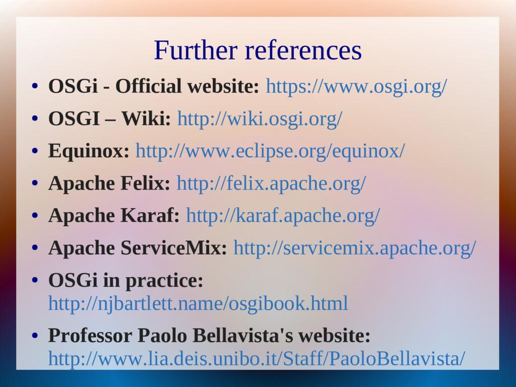 Further references ● OSGi - Official website: h...