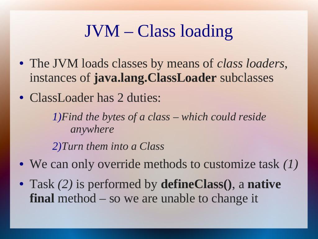 JVM – Class loading ● The JVM loads classes by ...
