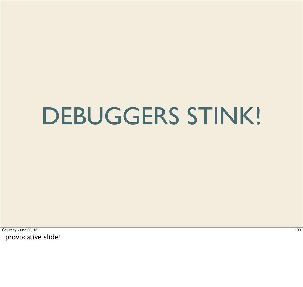 DEBUGGERS STINK! 109 Saturday, June 22, 13 prov...