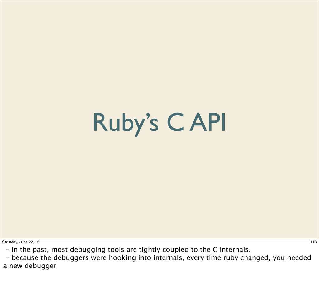 Ruby's C API 113 Saturday, June 22, 13 - in the...