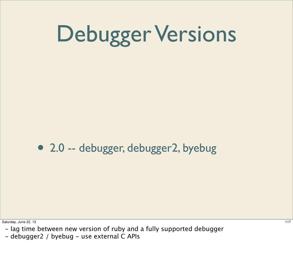 Debugger Versions • 1.8 -- ruby-debug • 1.9 -- ...