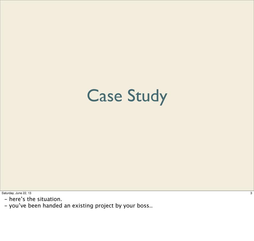 Case Study 3 Saturday, June 22, 13 - here's the...