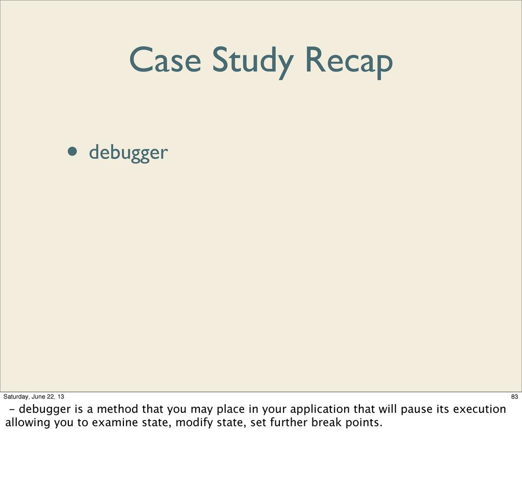 Case Study Recap • debugger • disp • step • bre...