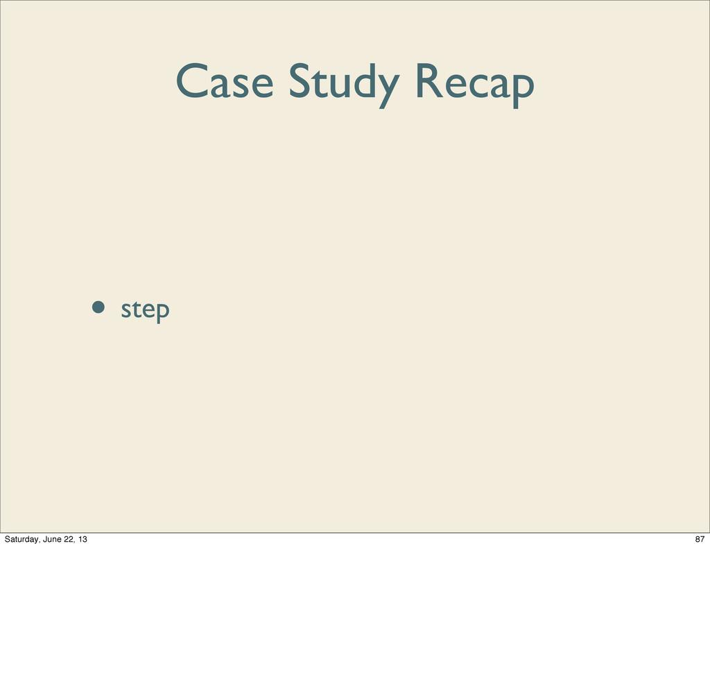Case Study Recap • debugger • disp[lay] • step ...